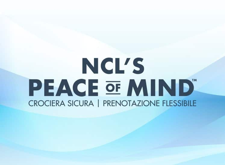 NCL's Peace of Mind| Viaggiare sicuri | Prenotazioni flessibili