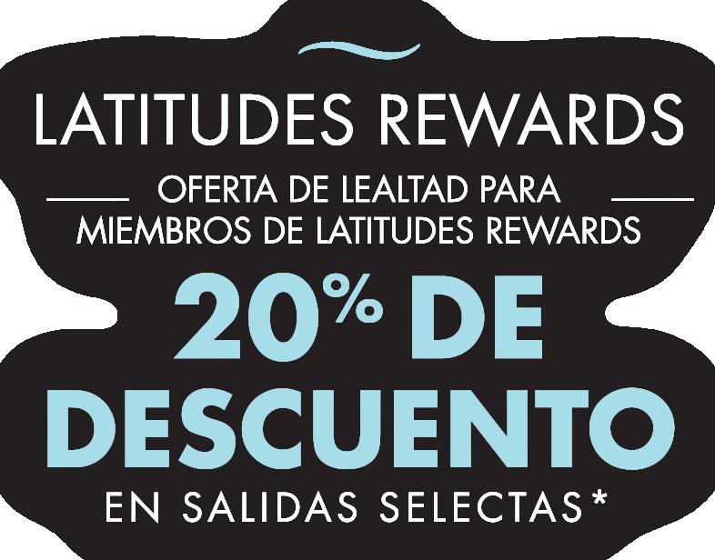 Latitudes Rewards - Exclusiva oferta de lealtad para pasajeros frecuentes - 20% de descuento en la tarifa del crucero