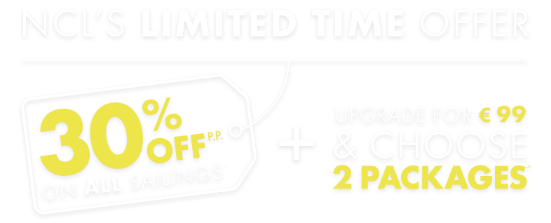 30% OFF pp ON ALL SAILINGS + UPGRADE FOR € 99 & CHOOSE 2 PACKAGES