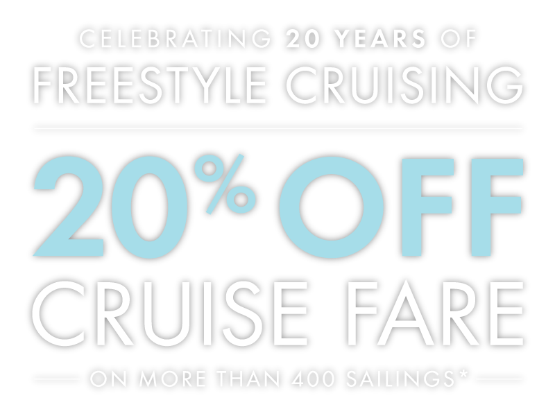 CELEBRATING 20 YEARS OF FREESTYLE CRUISING - 20%OFF CRUISE FARE on more than 400 sailings*.